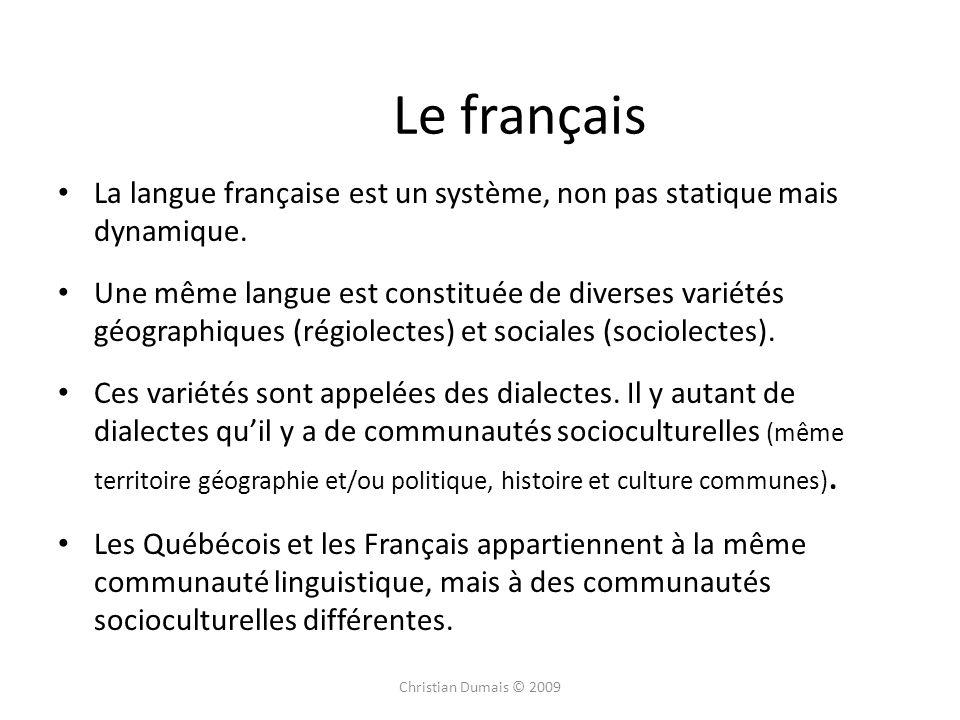 La langue française est un système, non pas statique mais dynamique. Une même langue est constituée de diverses variétés géographiques (régiolectes) e