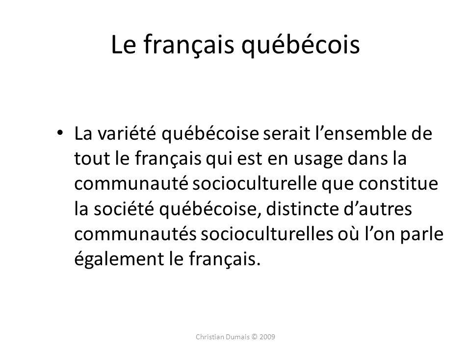 Le français québécois La variété québécoise serait lensemble de tout le français qui est en usage dans la communauté socioculturelle que constitue la société québécoise, distincte dautres communautés socioculturelles où lon parle également le français.