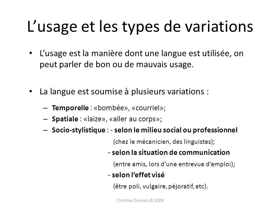 Lusage et les types de variations Lusage est la manière dont une langue est utilisée, on peut parler de bon ou de mauvais usage. La langue est soumise