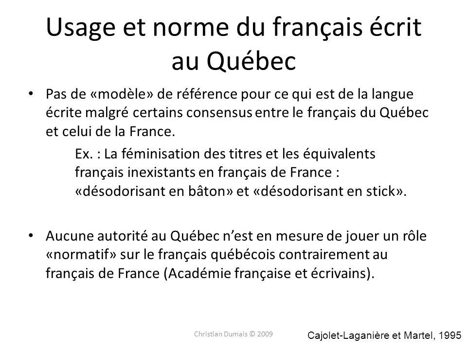 Usage et norme du français écrit au Québec Pas de «modèle» de référence pour ce qui est de la langue écrite malgré certains consensus entre le français du Québec et celui de la France.