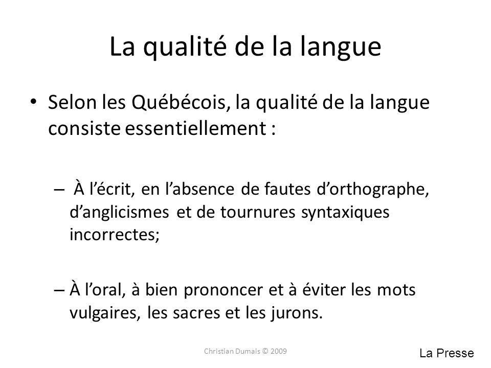 La qualité de la langue Selon les Québécois, la qualité de la langue consiste essentiellement : – À lécrit, en labsence de fautes dorthographe, dangli