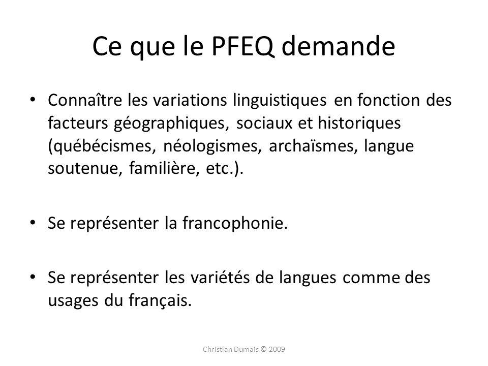 Ce que le PFEQ demande Connaître les variations linguistiques en fonction des facteurs géographiques, sociaux et historiques (québécismes, néologismes, archaïsmes, langue soutenue, familière, etc.).