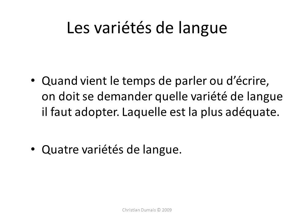 Les variétés de langue Quand vient le temps de parler ou décrire, on doit se demander quelle variété de langue il faut adopter. Laquelle est la plus a
