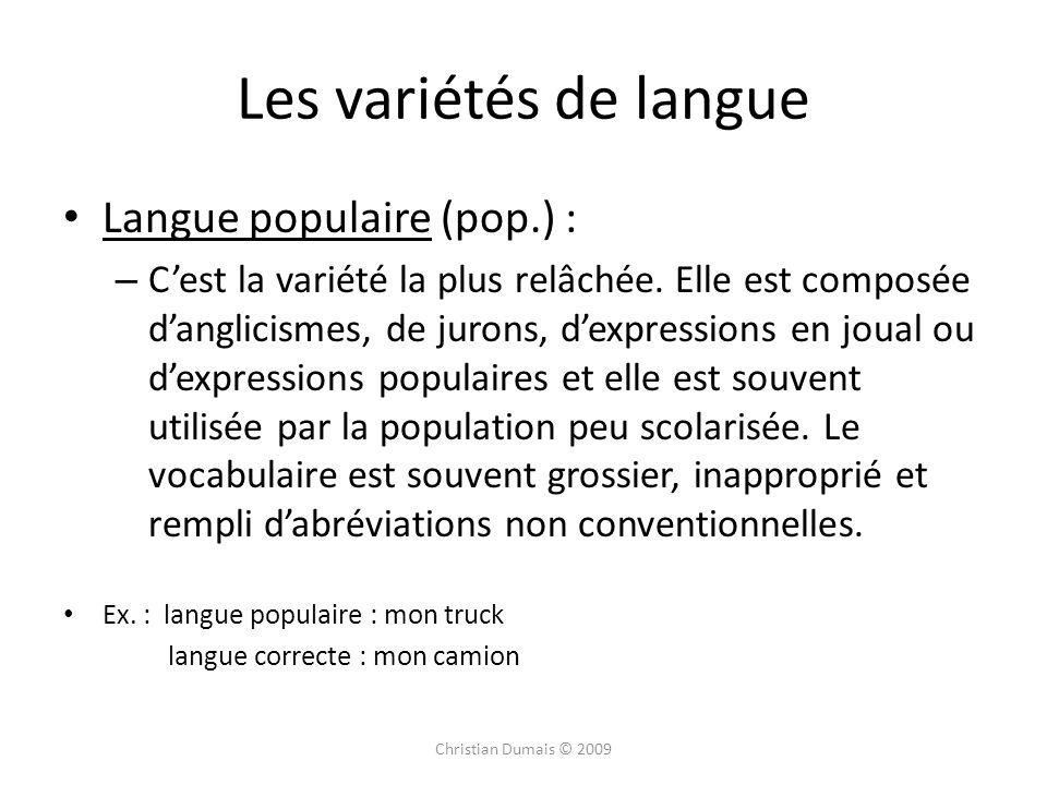 Langue populaire (pop.) : – Cest la variété la plus relâchée. Elle est composée danglicismes, de jurons, dexpressions en joual ou dexpressions populai