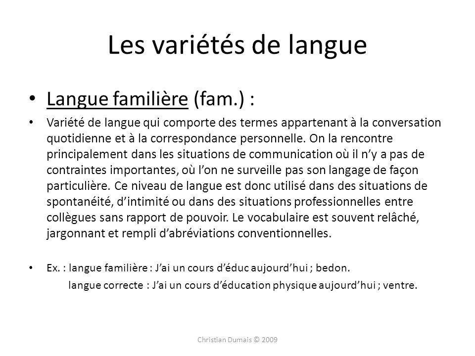 Langue familière (fam.) : Variété de langue qui comporte des termes appartenant à la conversation quotidienne et à la correspondance personnelle.