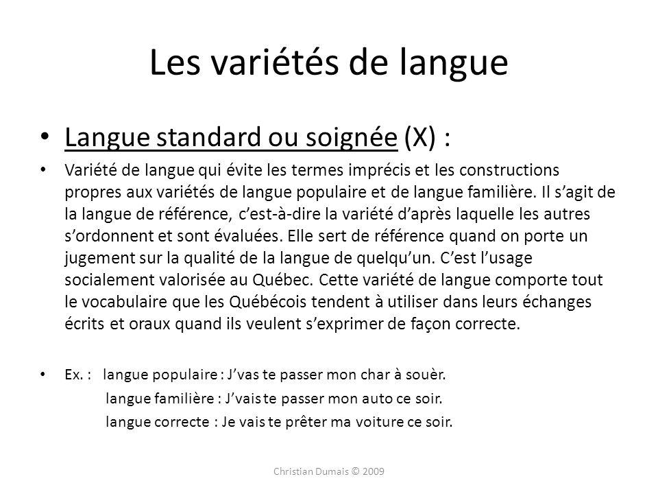 Langue standard ou soignée (X) : Variété de langue qui évite les termes imprécis et les constructions propres aux variétés de langue populaire et de langue familière.