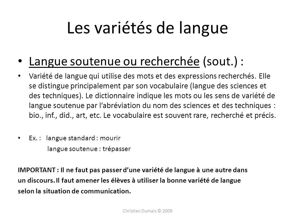 Langue soutenue ou recherchée (sout.) : Variété de langue qui utilise des mots et des expressions recherchés. Elle se distingue principalement par son