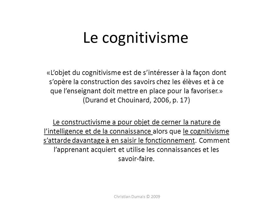 Le cognitivisme «Lobjet du cognitivisme est de sintéresser à la façon dont sopère la construction des savoirs chez les élèves et à ce que lenseignant