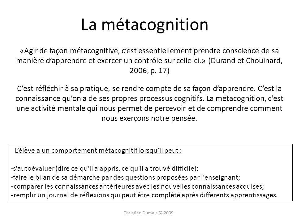 La métacognition «Agir de façon métacognitive, cest essentiellement prendre conscience de sa manière dapprendre et exercer un contrôle sur celle-ci.»