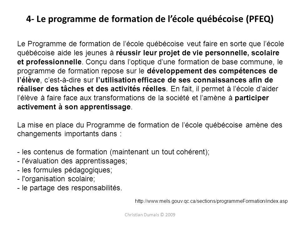 4- Le programme de formation de lécole québécoise (PFEQ) Christian Dumais © 2009 Le Programme de formation de lécole québécoise veut faire en sorte qu