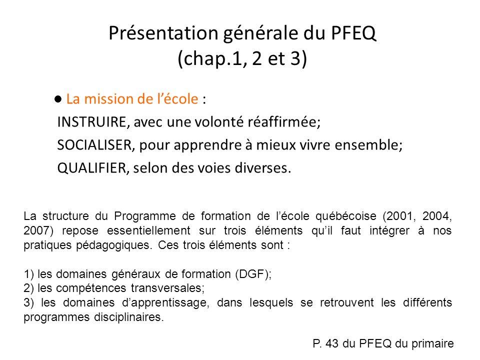 Présentation générale du PFEQ (chap.1, 2 et 3) La mission de lécole : INSTRUIRE, avec une volonté réaffirmée; SOCIALISER, pour apprendre à mieux vivre