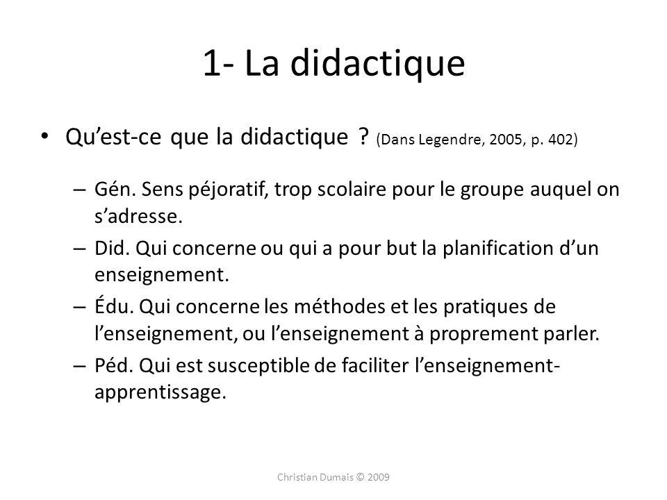 1- La didactique Quest-ce que la didactique ? (Dans Legendre, 2005, p. 402) – Gén. Sens péjoratif, trop scolaire pour le groupe auquel on sadresse. –