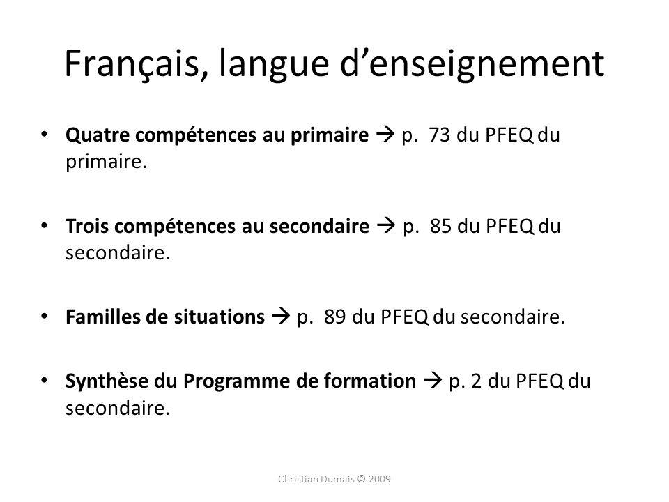 Français, langue denseignement Quatre compétences au primaire p. 73 du PFEQ du primaire. Trois compétences au secondaire p. 85 du PFEQ du secondaire.