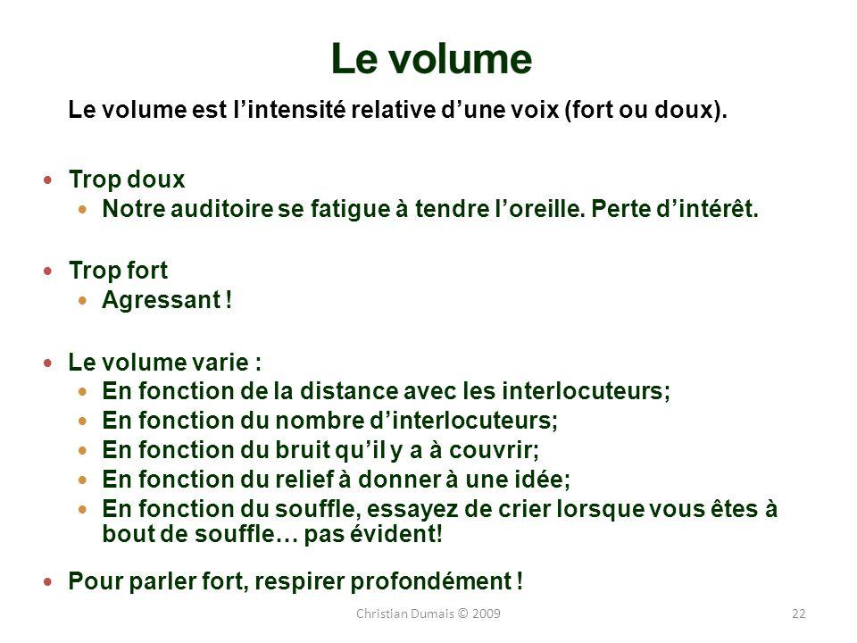 22 Le volume est lintensité relative dune voix (fort ou doux). Trop doux Notre auditoire se fatigue à tendre loreille. Perte dintérêt. Trop fort Agres