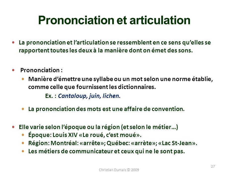27 La prononciation et larticulation se ressemblent en ce sens quelles se rapportent toutes les deux à la manière dont on émet des sons. Prononciation