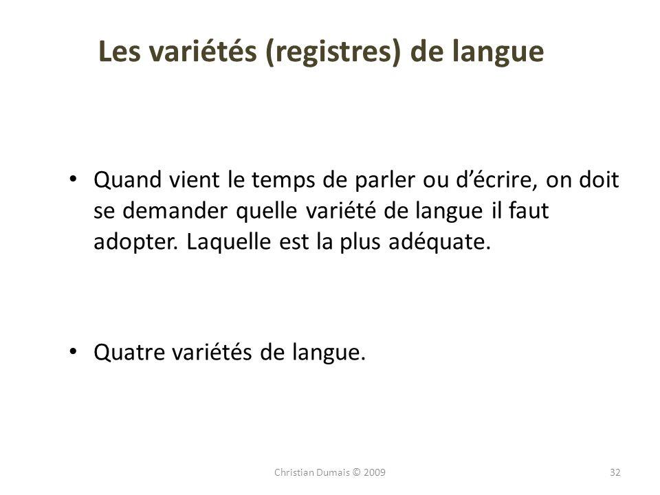 Les variétés (registres) de langue Quand vient le temps de parler ou décrire, on doit se demander quelle variété de langue il faut adopter. Laquelle e