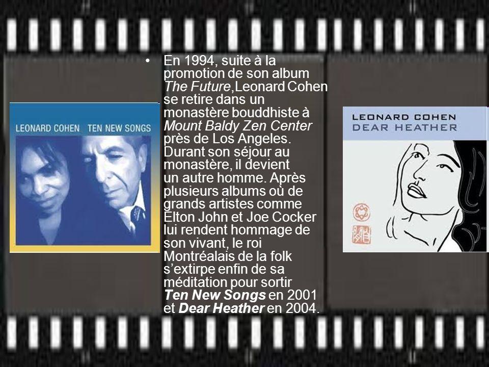 En 1994, suite à la promotion de son album The Future,Leonard Cohen se retire dans un monastère bouddhiste à Mount Baldy Zen Center près de Los Angele