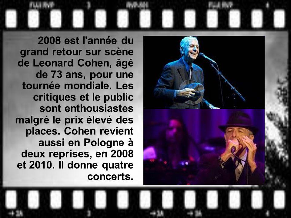 2008 est l'année du grand retour sur scène de Leonard Cohen, âgé de 73 ans, pour une tournée mondiale. Les critiques et le public sont enthousiastes m