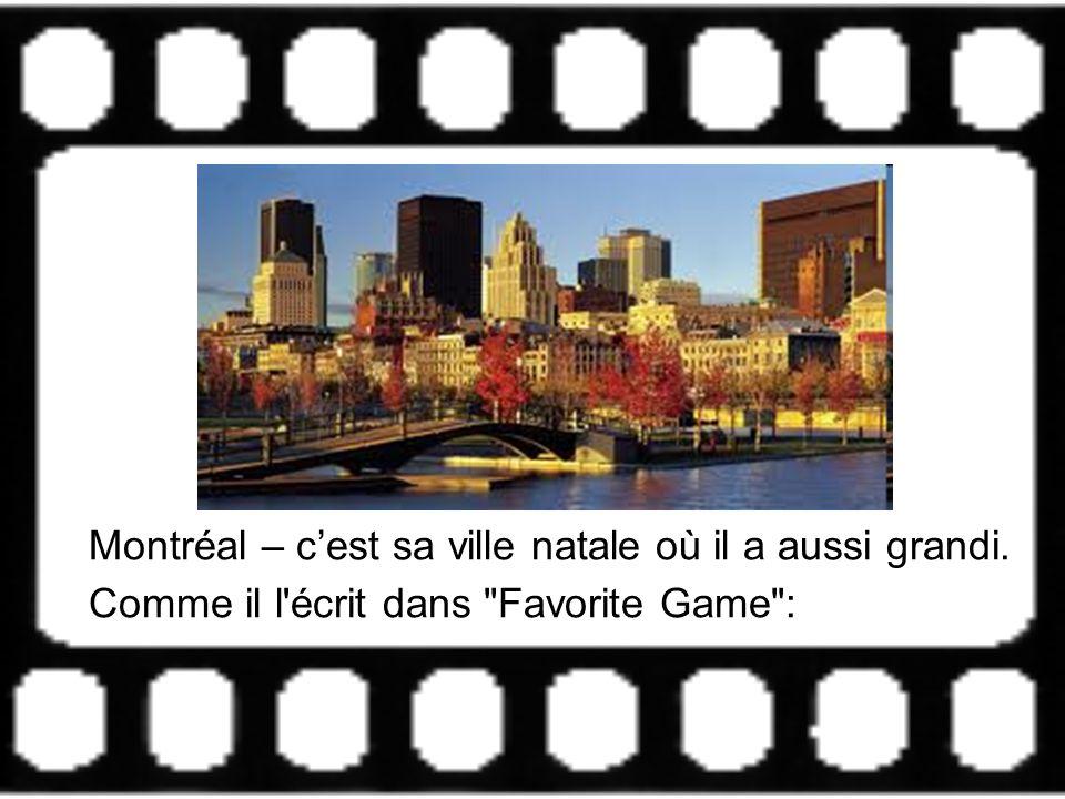 Montréal – c est sa ville natale où il a aussi grandi. Comme il l'écrit dans