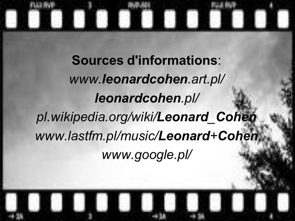 Sources d'informations: www.leonardcohen.art.pl/ leonardcohen.pl/ pl.wikipedia.org/wiki/Leonard_Cohen www.lastfm.pl/music/Leonard+Cohen www.google.pl/