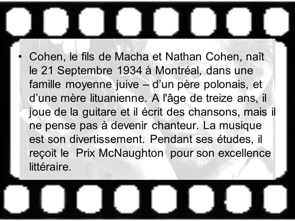 Cohen, le fils de Macha et Nathan Cohen, naît le 21 Septembre 1934 à Montréal, dans une famille moyenne juive – dun père polonais, et dune mère lituan