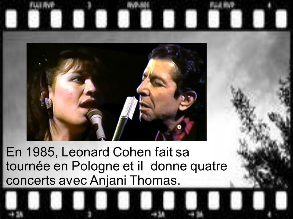 En 1985, Leonard Cohen fait sa tournée en Pologne et il donne quatre concerts avec Anjani Thomas.