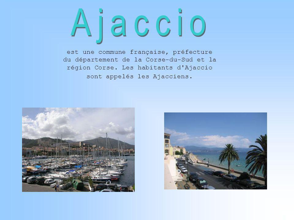 est une commune française, préfecture du département de la Corse-du-Sud et la région Corse. Les habitants d'Ajaccio sont appelés les Ajacciens.