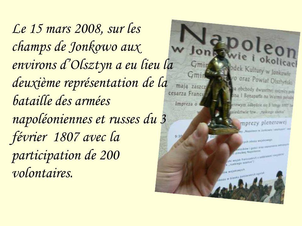 Le 15 mars 2008, sur les champs de Jonkowo aux environs dOlsztyn a eu lieu la deuxième représentation de la bataille des armées napoléoniennes et russes du 3 février 1807 avec la participation de 200 volontaires.
