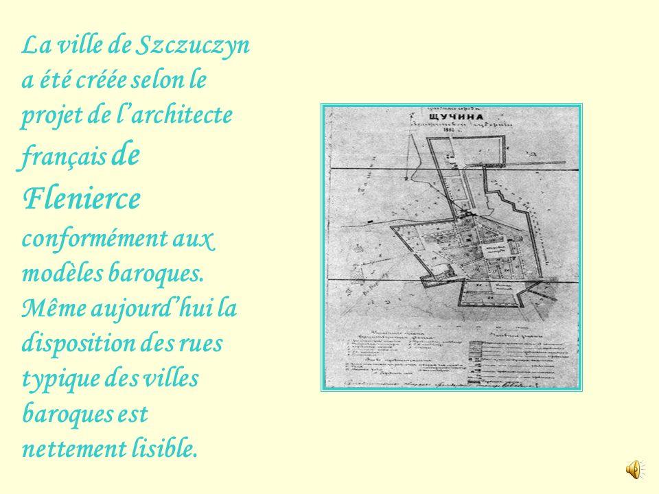 La ville de Szczuczyn a été créée selon le projet de larchitecte français de Flenierce conformément aux modèles baroques.