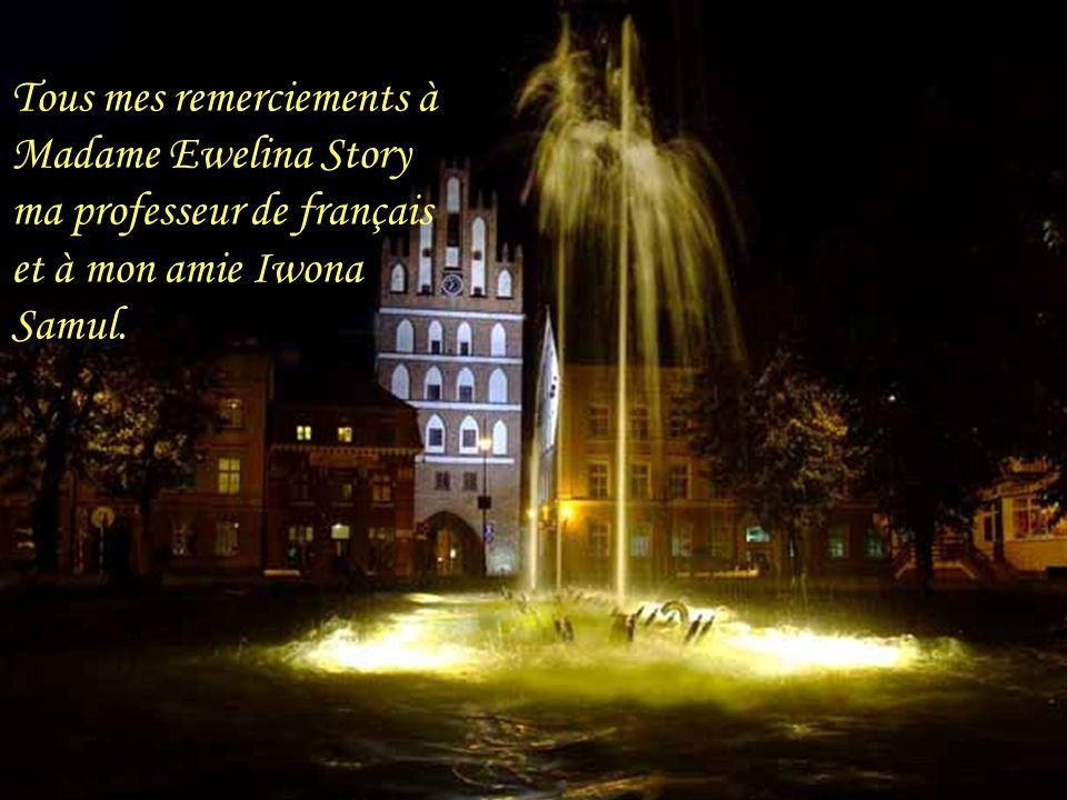 Tous mes remerciements à Madame Ewelina Story ma professeur de français et à mon amie Iwona Samul.