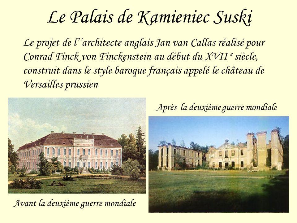 Le Palais de Kamieniec Suski Le projet de larchitecte anglais Jan van Callas réalisé pour Conrad Finck von Finckenstein au début du XVII e siècle, construit dans le style baroque français appelé le château de Versailles prussien Avant la deuxième guerre mondiale Après la deuxième guerre mondiale