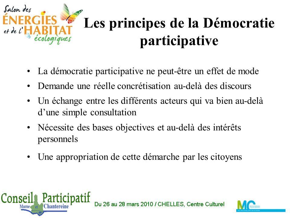 Les principes de la Démocratie participative La démocratie participative ne peut-être un effet de mode Demande une réelle concrétisation au-delà des discours Un échange entre les différents acteurs qui va bien au-delà dune simple consultation Nécessite des bases objectives et au-delà des intérêts personnels Une appropriation de cette démarche par les citoyens
