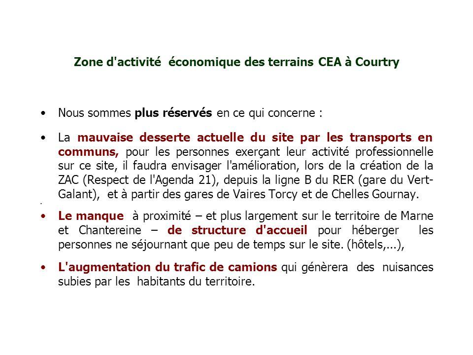 Zone d'activité économique des terrains CEA à Courtry Nous sommes plus réservés en ce qui concerne : La mauvaise desserte actuelle du site par les tra