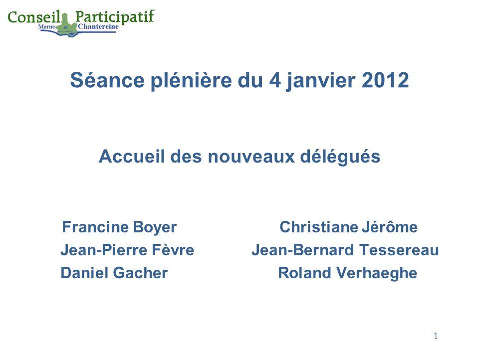 1 Séance plénière du 4 janvier 2012 Accueil des nouveaux délégués Francine Boyer Christiane Jérôme Jean-Pierre Fèvre Jean-Bernard Tessereau Daniel Gac