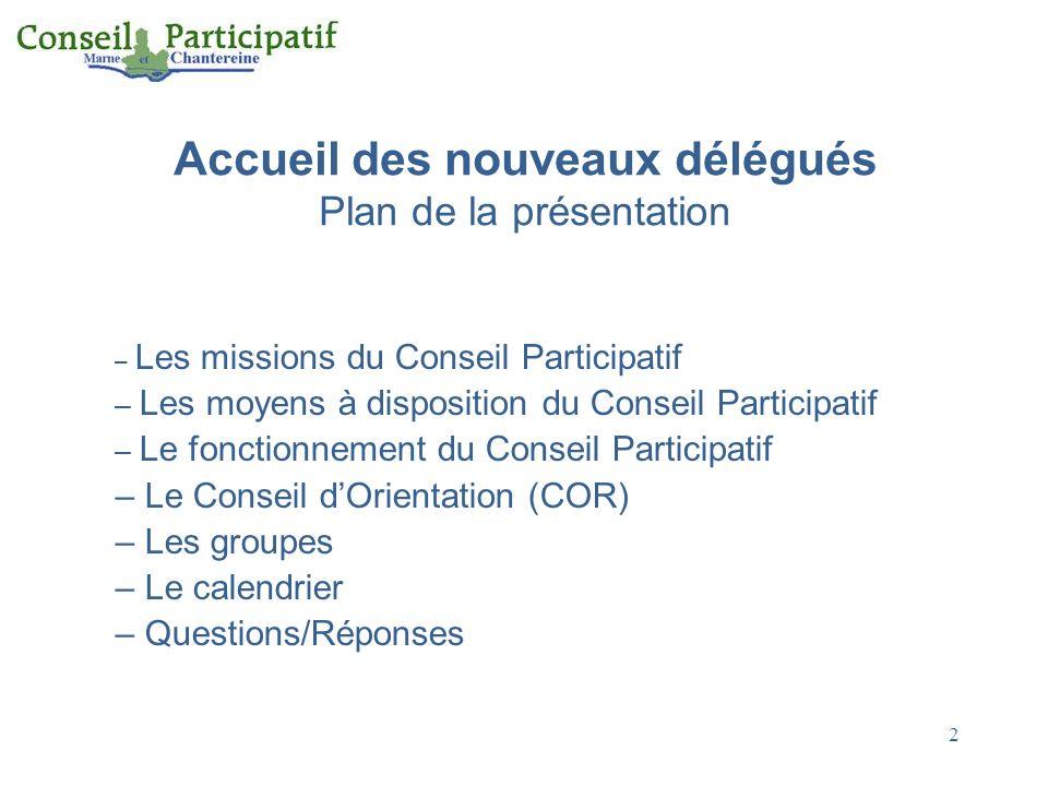 2 Accueil des nouveaux délégués Plan de la présentation – Les missions du Conseil Participatif – Les moyens à disposition du Conseil Participatif – Le