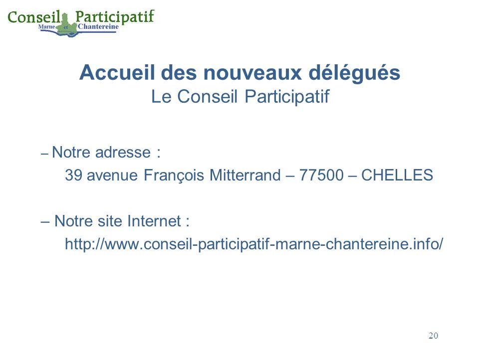 20 Accueil des nouveaux délégués Le Conseil Participatif – Notre adresse : 39 avenue François Mitterrand – 77500 – CHELLES – Notre site Internet : htt