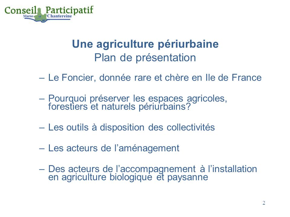 Une agriculture périurbaine Plan de présentation –Le Foncier, donnée rare et chère en Ile de France –Pourquoi préserver les espaces agricoles, foresti