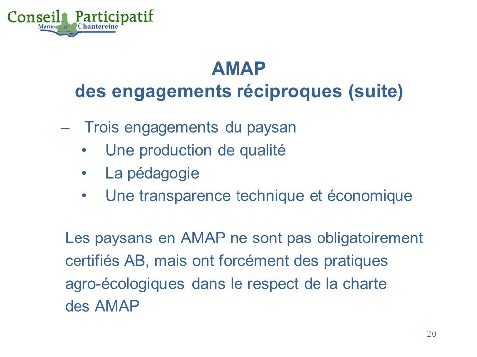 AMAP des engagements réciproques (suite) –Trois engagements du paysan Une production de qualité La pédagogie Une transparence technique et économique
