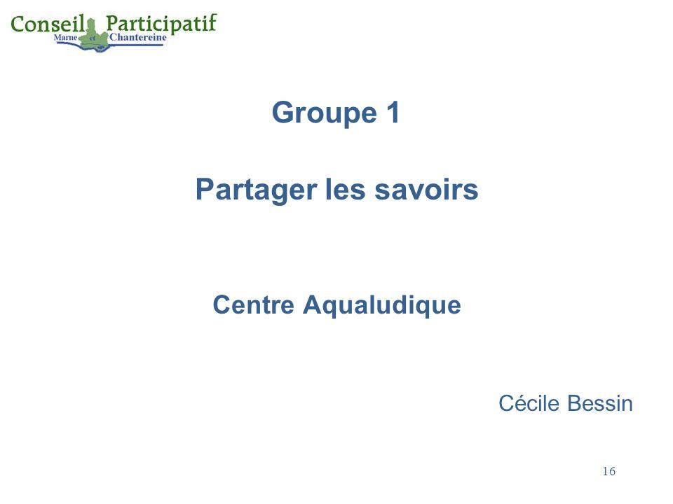 16 Groupe 1 Partager les savoirs Centre Aqualudique Cécile Bessin