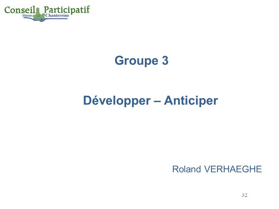 Groupe 3 Développer – Anticiper Roland VERHAEGHE 32