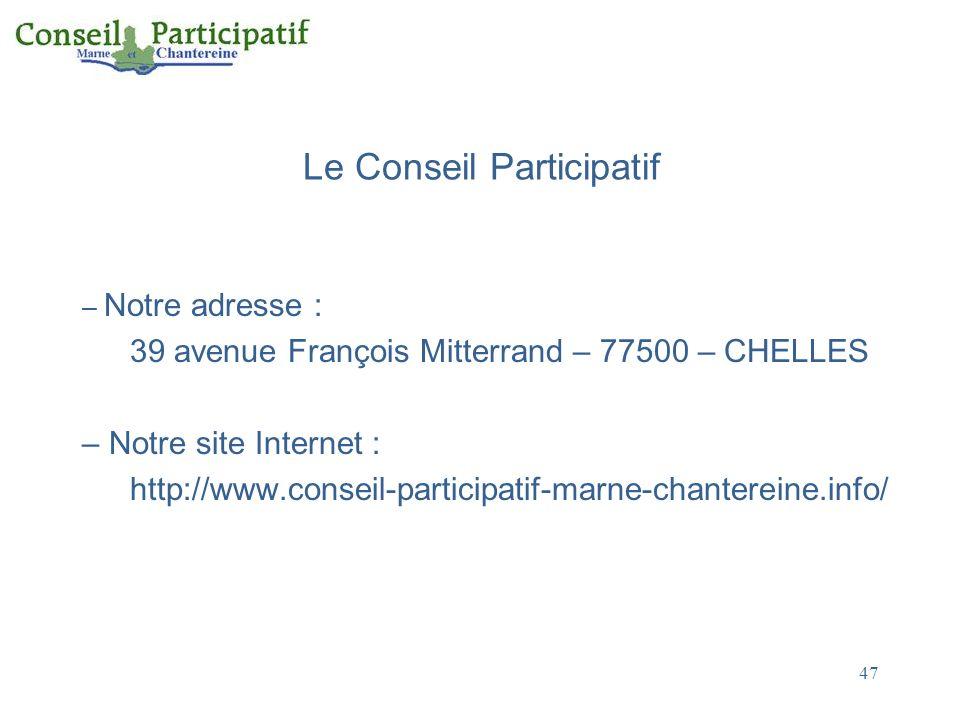47 Le Conseil Participatif – Notre adresse : 39 avenue François Mitterrand – 77500 – CHELLES – Notre site Internet : http://www.conseil-participatif-marne-chantereine.info/