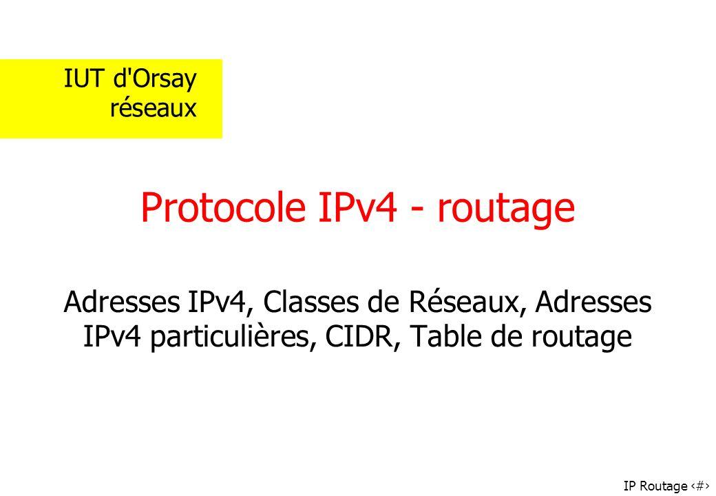 IP Routage 22 Exemples : adresses sous-réseaux Sous-réseau : 172.20.0.0, masque 255.255.128.0 Autre notation plus concis : 172.20.0.0/17 [réseau peut contenir jusquà 2 15 - 2 machines 500.000] Sous-réseau : 10.0.0.0, masque 255.248.0.0 ou 10.0.0.0/13 [réseau peut contenir jusquà 2 19 - 2 machines] 111111111111100000000000