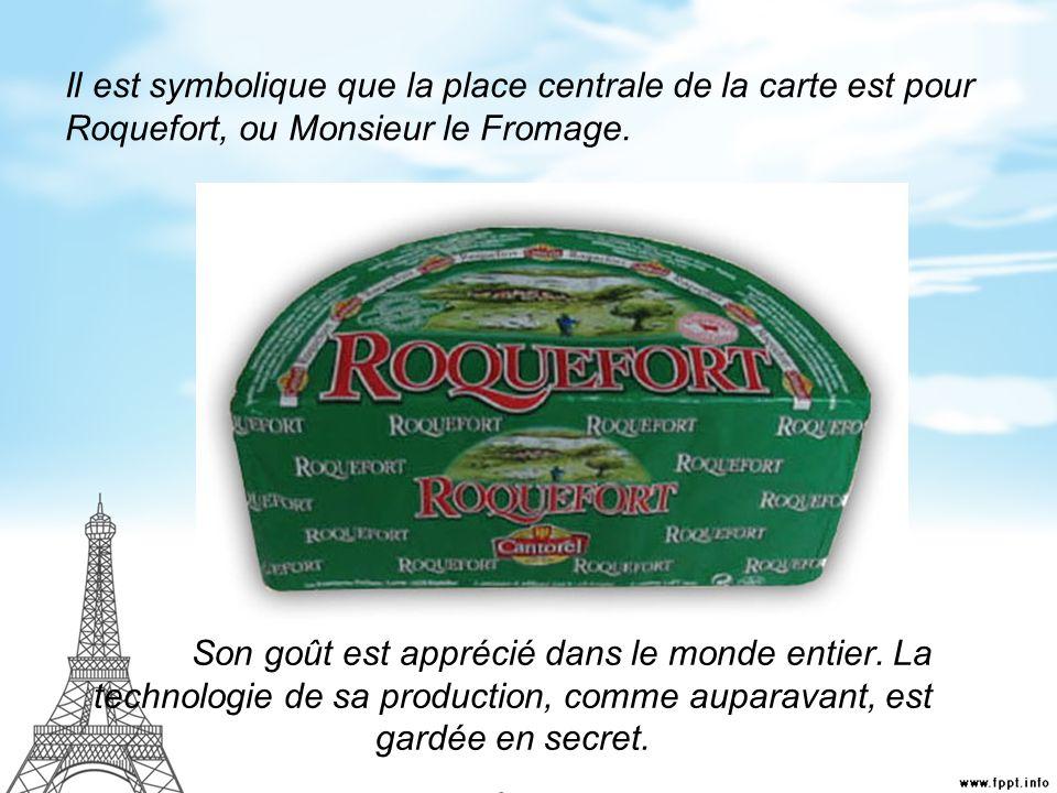 Il est symbolique que la place centrale de la carte est pour Roquefort, ou Monsieur le Fromage. Son goût est apprécié dans le monde entier. La technol