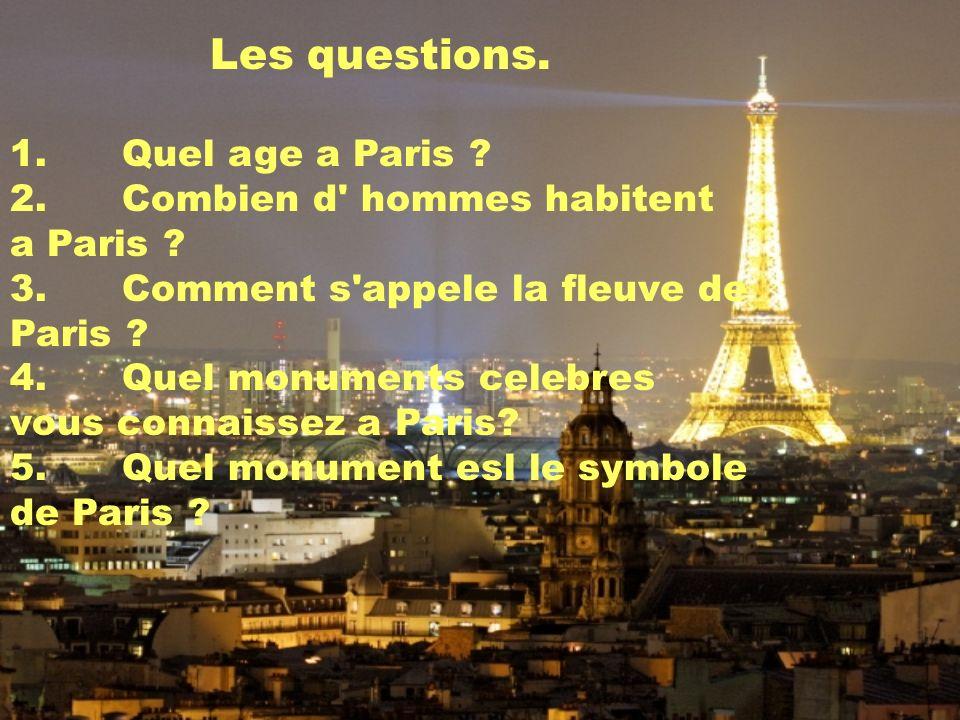 Les questions.1. Quel age a Paris . 2. Combien d hommes habitent a Paris .