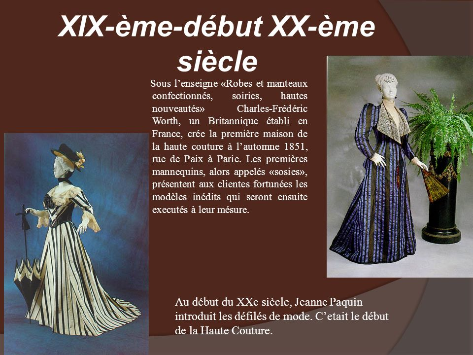 XIX-ème-début XX-ème siècle Sous lenseigne «Robes et manteaux confectionnés, soiries, hautes nouveautés» Charles-Frédéric Worth, un Britannique établi
