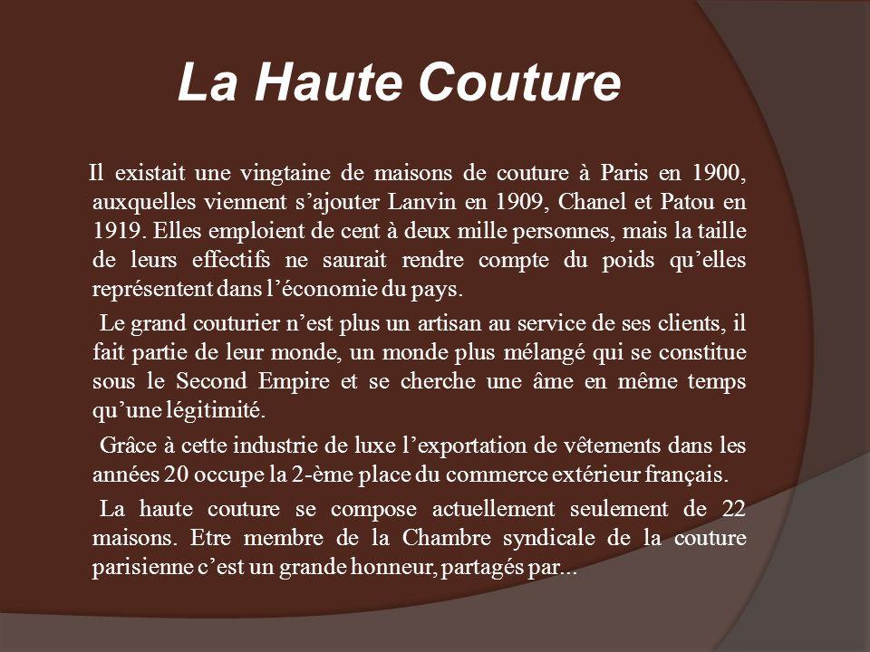 La Haute Couture Il existait une vingtaine de maisons de couture à Paris en 1900, auxquelles viennent sajouter Lanvin en 1909, Chanel et Patou en 1919