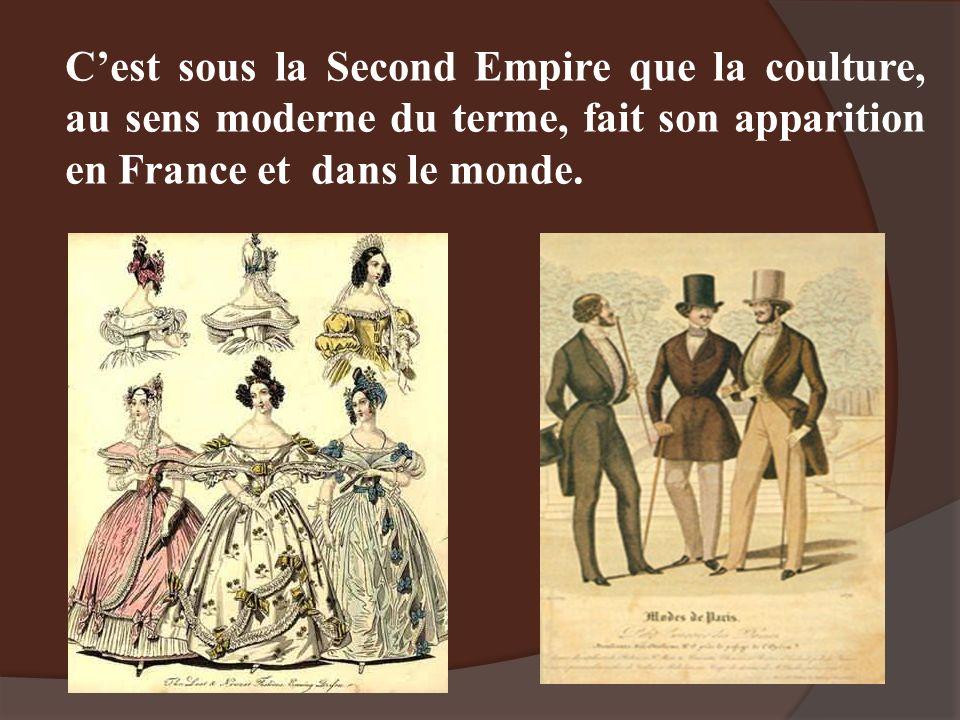 Cest sous la Second Empire que la coulture, au sens moderne du terme, fait son apparition en France et dans le monde.