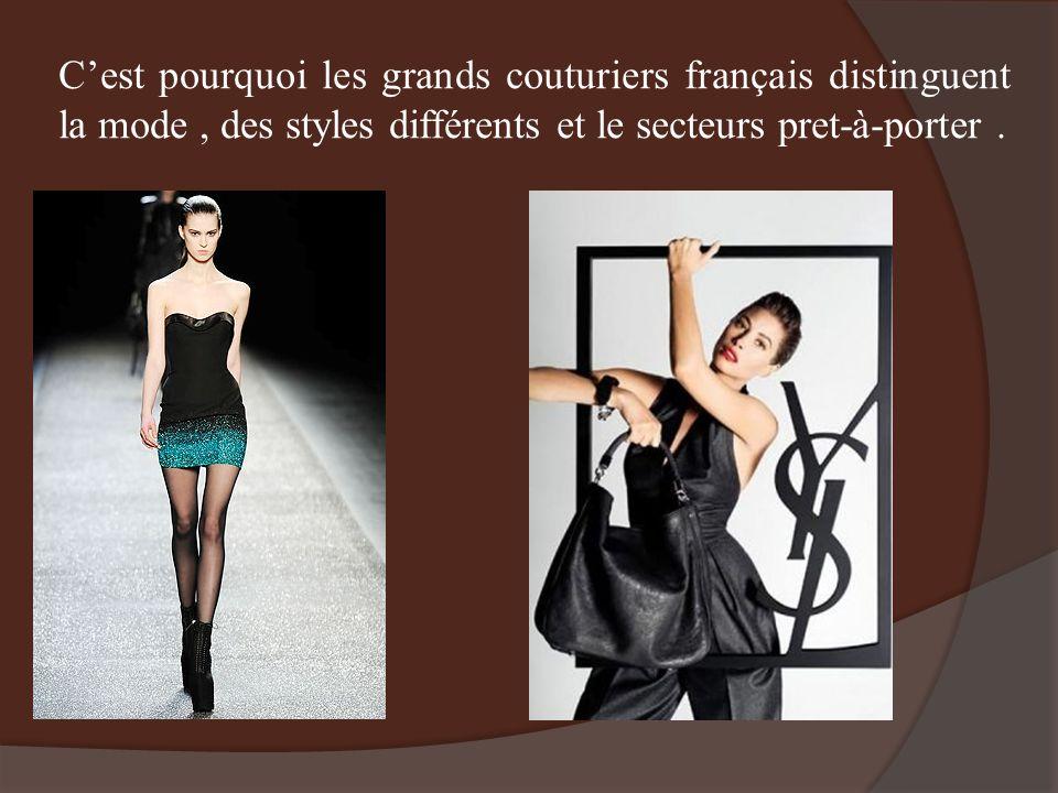 Cest pourquoi les grands couturiers français distinguent la mode, des styles différents et le secteurs pret-à-porter.
