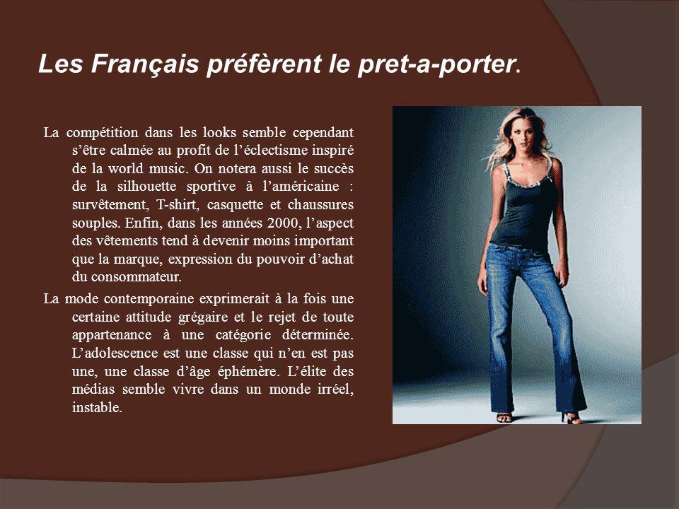 Les Français préfèrent le pret-a-porter. La compétition dans les looks semble cependant sêtre calmée au profit de léclectisme inspiré de la world musi