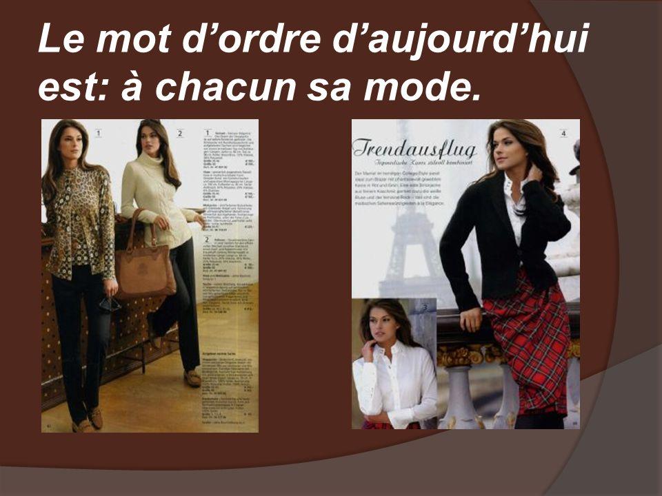 Le mot dordre daujourdhui est: à chacun sa mode.